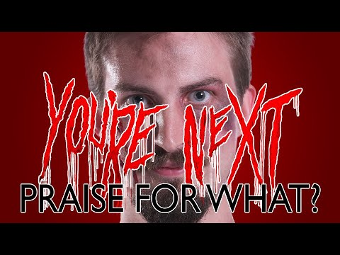 You're Next - Praise For What?