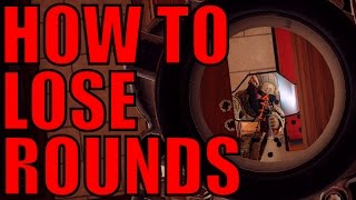 How To Lose Rounds - Rainbow Six Siege