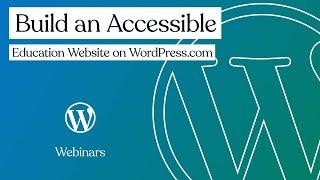 WordPress.com Webinars: Build an Accessible Education Website on WordPress.com