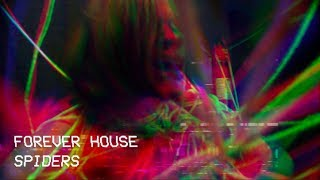 """Forever House - """"Spiders"""""""