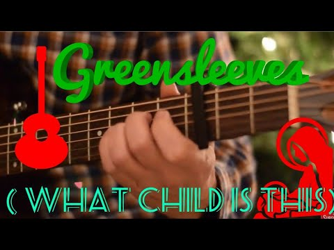 Greensleeves ( What Child is this)
