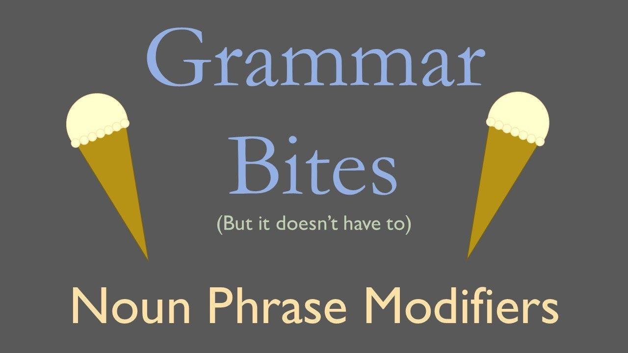 Grammar Bites | Noun Phrase Modifiers (YouTube Script)