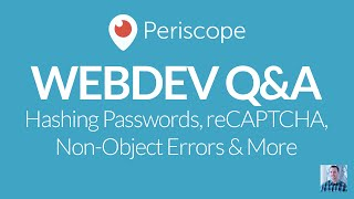 [Periscope] Q&A: Hashing Passwords, reCAPTCHA, Non-Object Errors and More