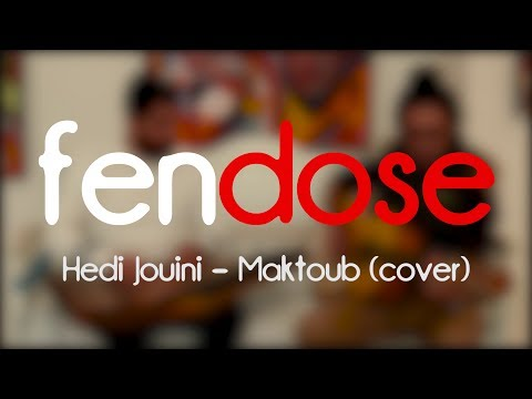 "Hedi Jouini's Maktoub covered by ""FENDOSE"""