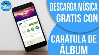 La mejor app para DESCARGAR MÚSICA GRATIS en tu ANDROID con caratula de álbum y excelente calidad