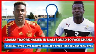 GHANA VS MALI-TRAORE IN SQUAD & ASAMOAH GYAN TO KOTOKO CALLED OFF?