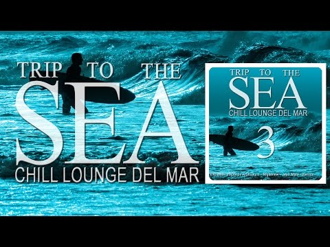 Trip To The Sea 3 (Chill Lounge Del Mar) Continuous smooth Café Mix (Full HD)