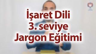İşaret Dili Eğitimi 3.Seviye Jargon