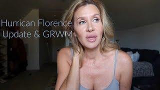 Hurricane Florence Update & GRWM