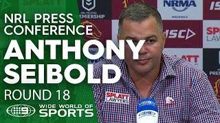 NRL Press Conference: Anthony Seibold - Round 18 | NRL on Nine