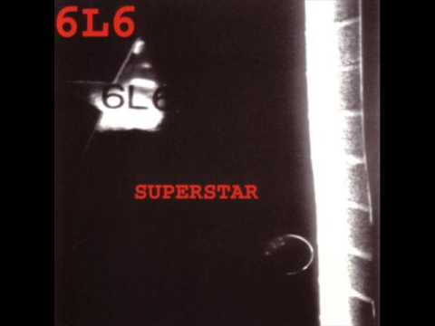 6L6 - Superstar