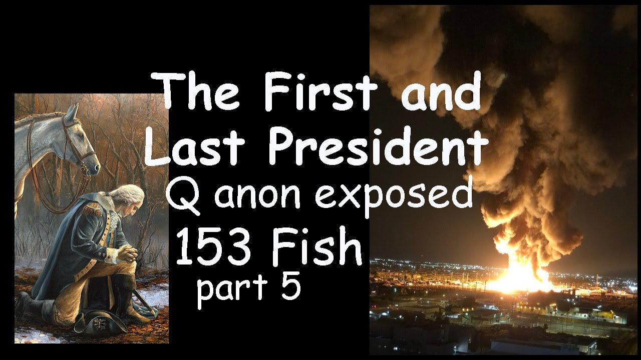 First and Last POTUS. Q Exposed. 153 Fish. Fires and End Times Countdown Ep. 5