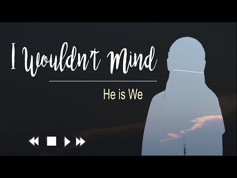 I Wouldn't Mind - He is We [Feels Lyrics Video ENG + INDO]