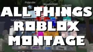 All Things ROBLOX - A Video Montage
