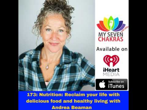 173: Nutrition: Reclaim your life with delicious food and healthy living with Andrea Beaman