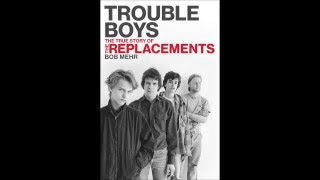Interview with Bob Mehr, Author of Trouble Boys-Replacements Bio