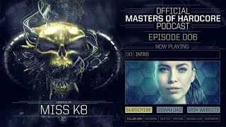 Video Official Masters of Hardcore Podcast 006 by Miss K8 download MP3, 3GP, MP4, WEBM, AVI, FLV November 2017