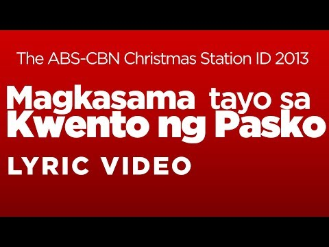 ABS-CBN Christmas Station ID 2013 - Magkasama Tayo sa Kwento ng Pasko LYRICS