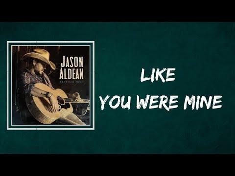 Jason Aldean - Like You Were Mine (Lyrics)