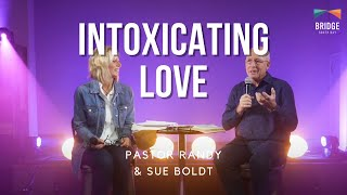 Intoxicating Love - Pastors Randy and Sue Boldt