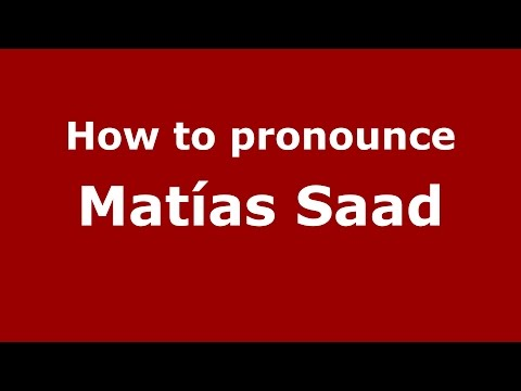 How to pronounce Matías Saad (Spanish/Argentina) - PronounceNames.com