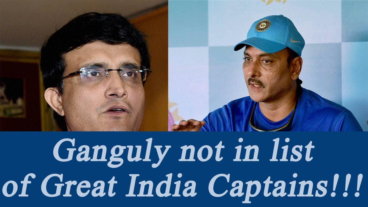 Sourav Ganguly is out from Ravi Shastri's List of great ...