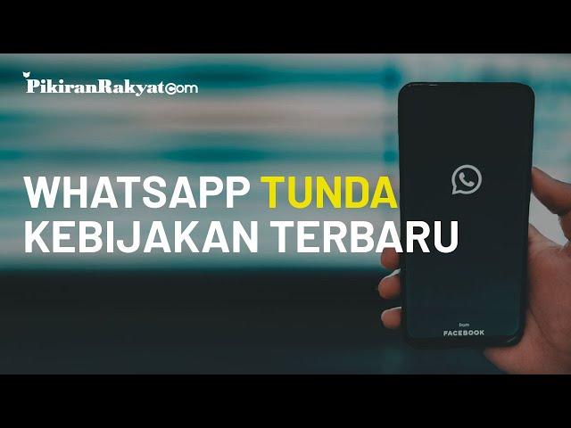 Setelah Diprotes Massal Pengguna terkait Privasi, WhatsApp Akhirnya Putuskan Tunda Fitur Terbaru