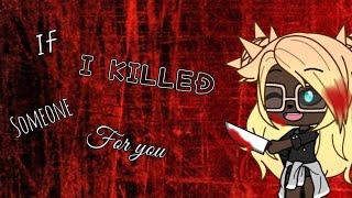 ~If I killed someone for you~ || Gacha life|| •By AzMoni2 roblox•