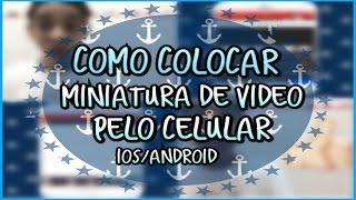 tutorial : como colocar miniatura de vídeo pelo celular ios/android