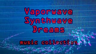 Vaporwave Synthwave Dream Music Collection - 1 hour of original electronica in a retro style