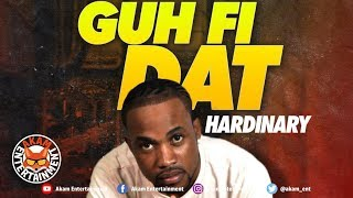 Hardinary - Guh Fi Dat [Dual Citizen Riddim] March 2019