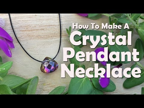 How To Make Jewelry: How To Make A Crystal Pendant Necklace