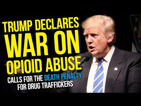 Trump Declares War On Opioid Abuse, Calls For The Death Penalty For Drug Traffickers