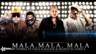 Oneil Ft. Yaga y Mackie & Franco El Gorila - Mala Mala (Prod.By Raffy Mercenario)