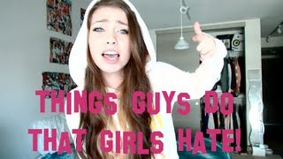 Things GUYS do that GIRLS hate!