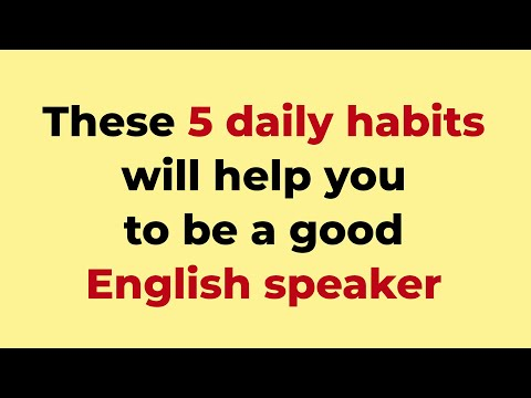 These 5 Daily Habits Wll help you to be a good English speaker. from YouTube · Duration:  1 minutes 58 seconds