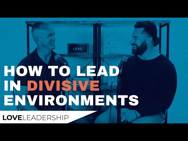 How to Lead in Divisive Environments