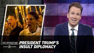 President Trump's Insult Diplomacy - The Opposition w/ Jordan Klepper