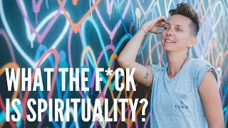 WHAT THE F*CK IS SPIRITUALITY?