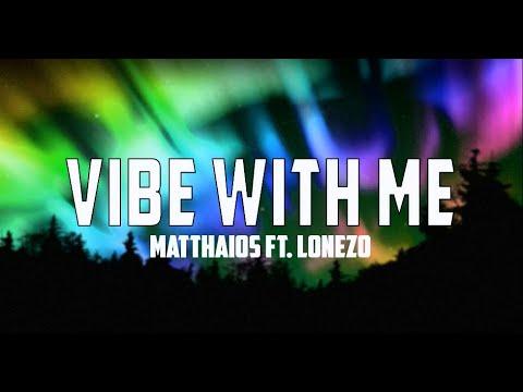Matthaios - Vibe with me ft. Lonezo lyrics video