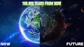 Earth 100,000 Years from Now! w/Real Facts