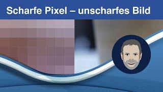 Scharfe Pixel – unscharfes Bild