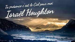 Ta présence c'est le Ciel pour moi - Israël Houghton