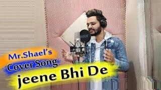 Jeene Bhi De | Mr.Shael | New Songs 2019 | 4S Studio |Cover Songs  2019 | Real Raj Productions