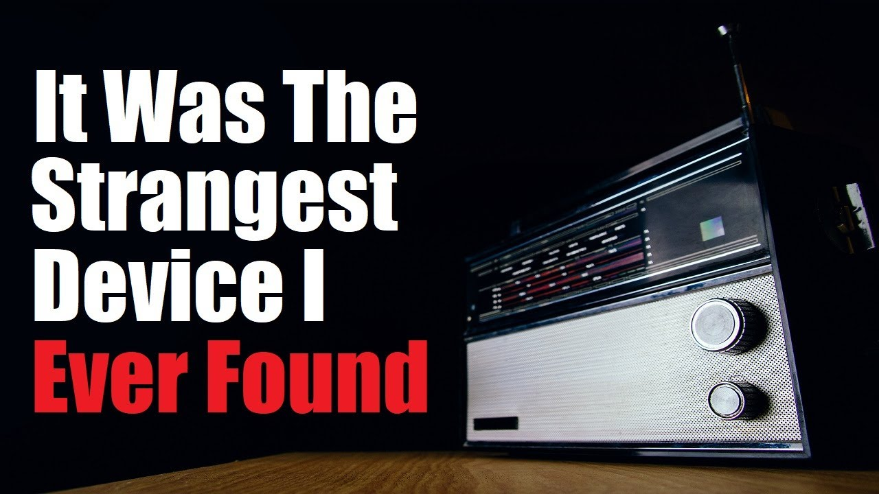 """It was the Strangest Device I Ever Found"" Creepypasta"