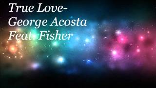 George Acosta ft. Fisher-True Love (Gerry Cueto)