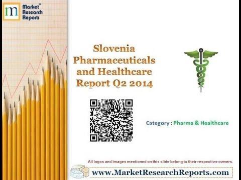 Slovenia Pharmaceuticals and Healthcare Report Q2 2014