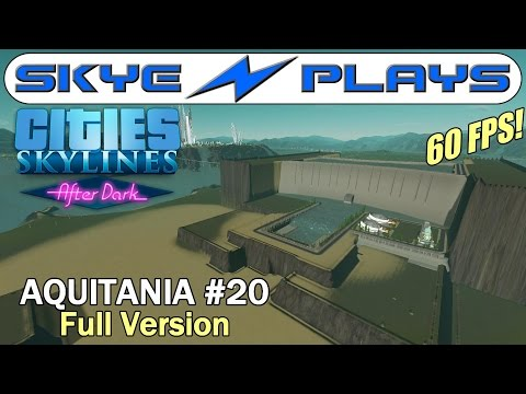 cities-skylines-after-dark-►aquitainia-#20-double-hydro-dam-v2.0◀-full-unedited-version-[1080p]