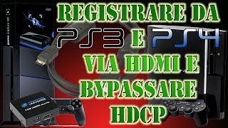 Tutorial - Registrare gameplay da PS3 e PS4 via HDMI (HDCP bypass)