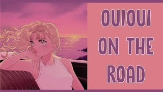 [LIRIK] OUIOUI - ON THE ROAD + Terjemahan Indonesia